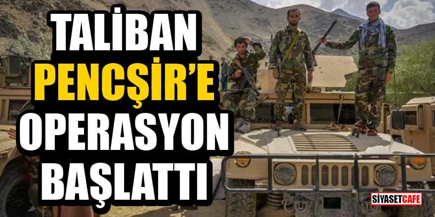 Taliban, giremediği tek bölge olan Pencşir'e operasyon başlattı