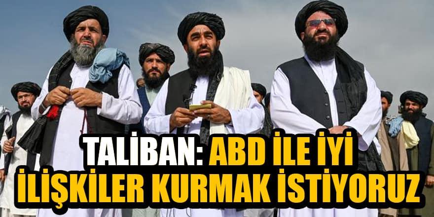 Taliban: ABD ile iyi ilişkiler kurmak istiyoruz