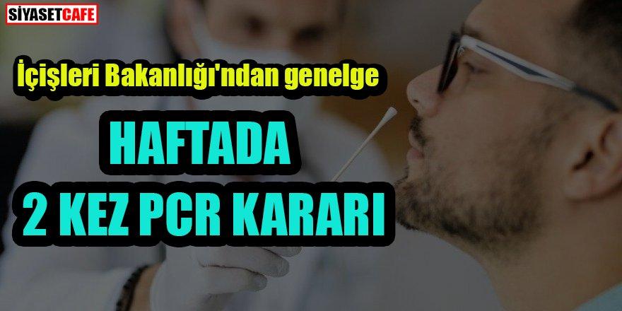 İçişleri Bakanlığı'ndan genelge: Haftada 2 kez PCR kararı