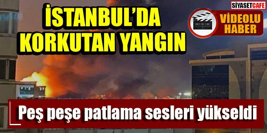 İstanbul'da korkutan yangın: Peş peşe patlama sesleri!