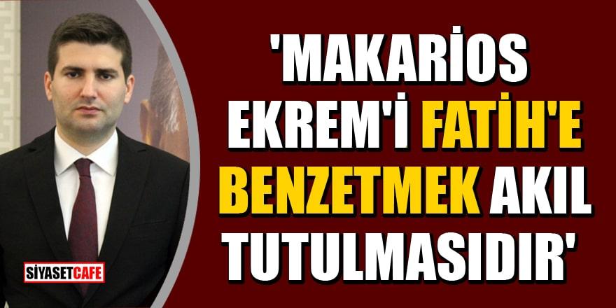 Ülkü Ocakları Genel Başkanı Ahmet Yiğit Yıldırım: Makarios Ekrem'i Fatih'e benzetmek akıl tutulmasıdır