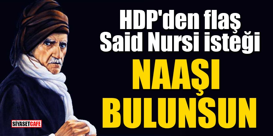 HDP'den flaş Said Nursi isteği: Naaşı bulunsun
