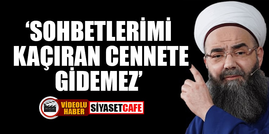 Cübbeli Ahmet: Sohbetlerimi kaçıran cennete gidemez