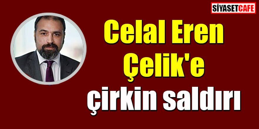 Gazeteci Celal Eren Çelik'e çirkin saldırı