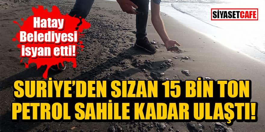 Hatay Belediyesi isyan etti! Suriye'den sızan 15 bin ton petrol sahile kadar ulaştı