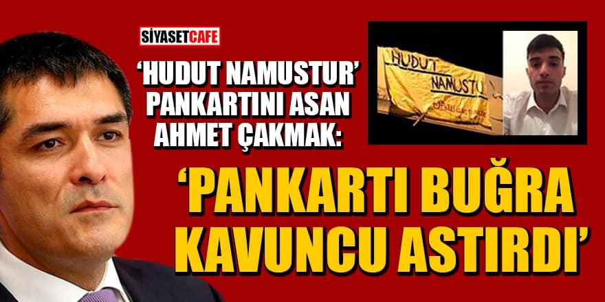 'Hudut Namustur' pankartını asan Ahmet Çakmak:Pankartı Buğra Kavuncu astırdı