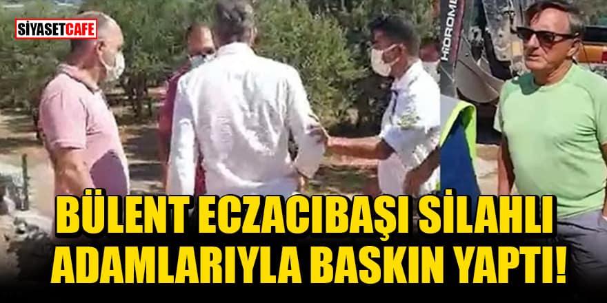 Bülent Eczacıbaşı silahlı adamlarıyla baskın yaptı
