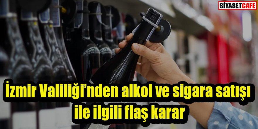 İzmir Valiliği'nden alkol ve sigara satışı ile ilgili flaş karar