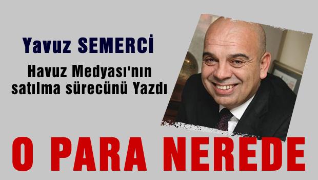 """Yavuz Semerci: """"O para nerede?"""""""