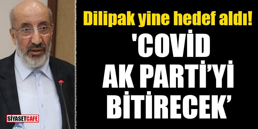 Dilipak yine hedef aldı! 'Covid, AK Parti'yi bitirecek'