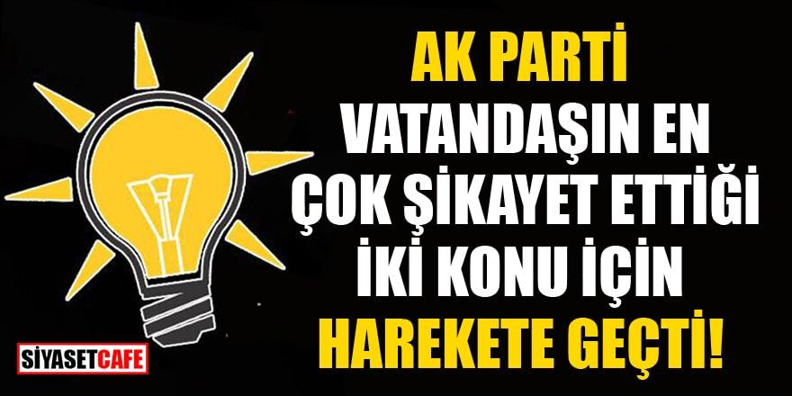 AK Parti, vatandaşın en çok şikayet ettiği iki konu için harekete geçti!