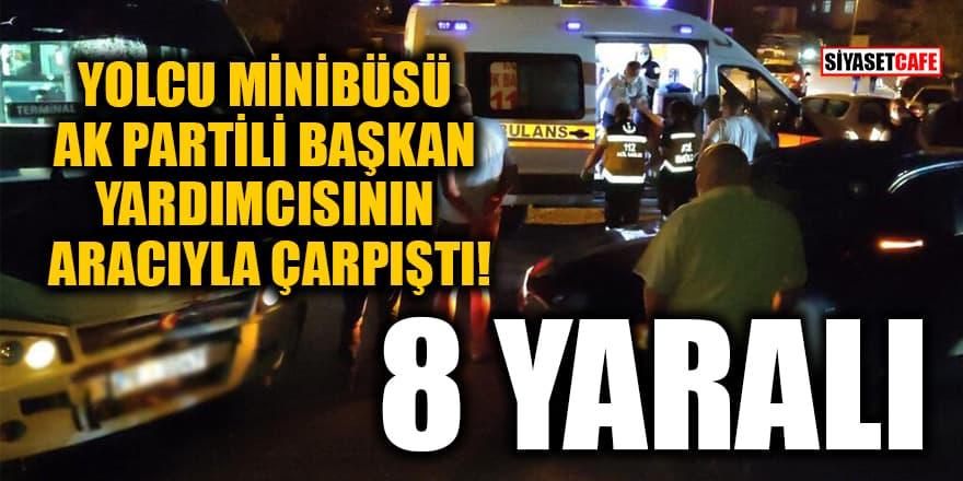 Karabük'te yolcu minibüsü, AK Partili Başkan Yardımcısı'nın aracıyla çarpıştı! 8 kişi yaralı