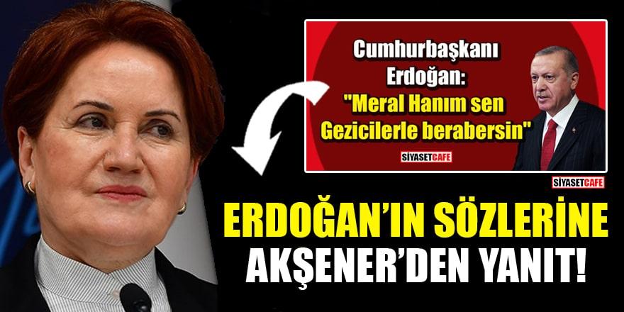 Cumhurbaşkanı Erdoğan'ın sözlerine Akşener'den yanıt!