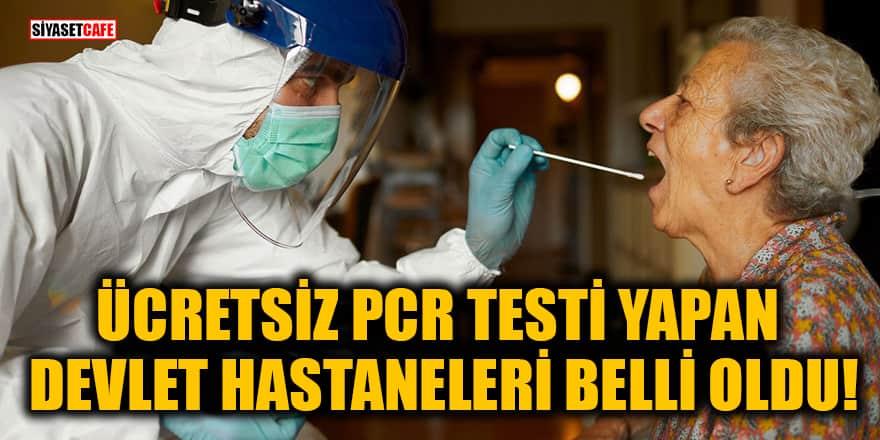 Ücretsiz PCR testi yapan devlet hastaneleri belli oldu