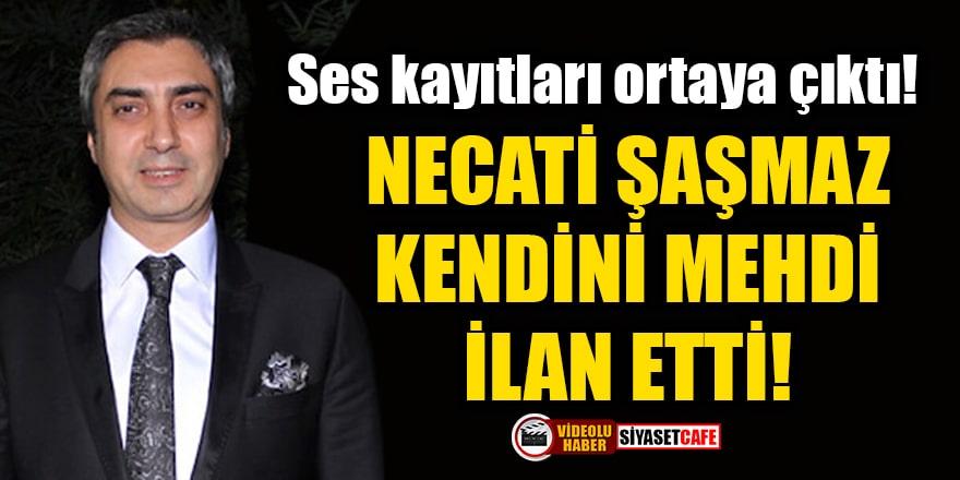 Ses kayıtları ortaya çıktı: Necati Şaşmaz kendini Mehdi ilan etti