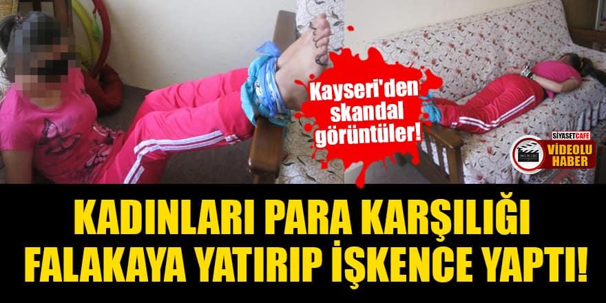 Kayseri'den skandal görüntüler! Kadınları para karşılığı falakaya yatırıp, işkence yaptı