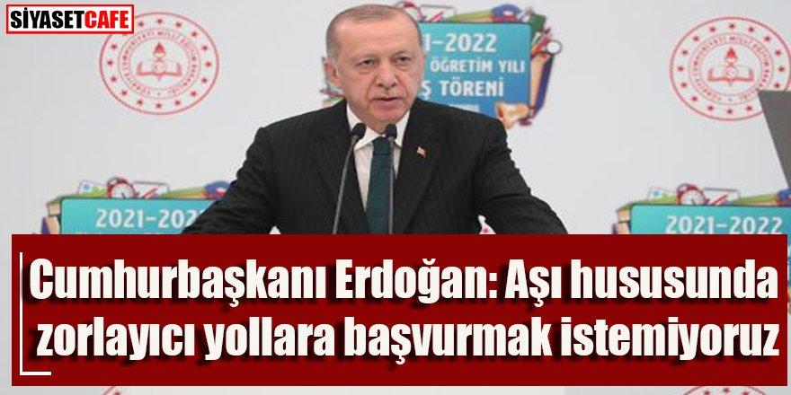 Cumhurbaşkanı Erdoğan: Aşı hususunda zorlayıcı yollara başvurmak istemiyoruz