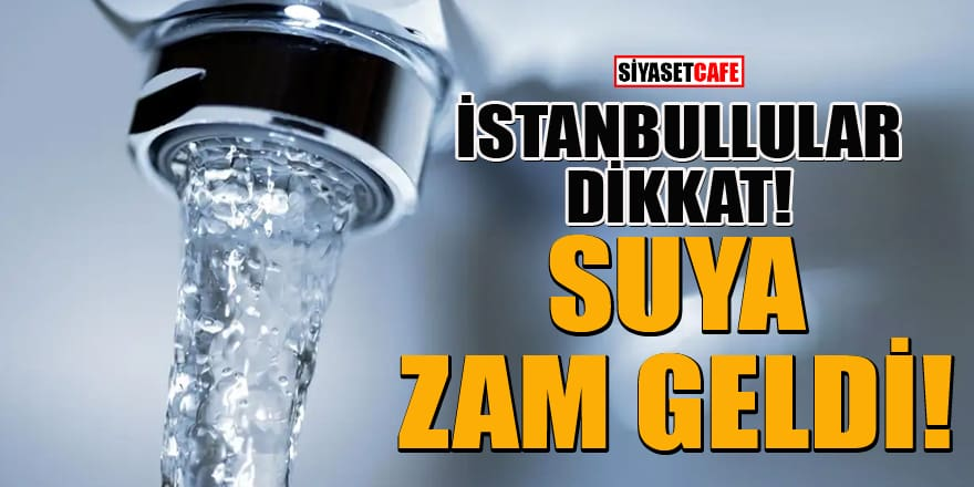 İstanbul'da suya yüzde 15 zam geldi