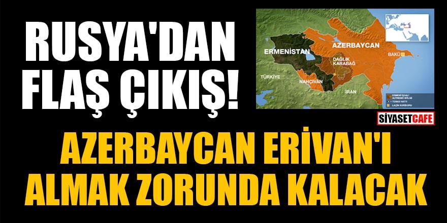 Rusya'dan flaş çıkış: Azerbaycan Erivan'ı almak zorunda kalacak