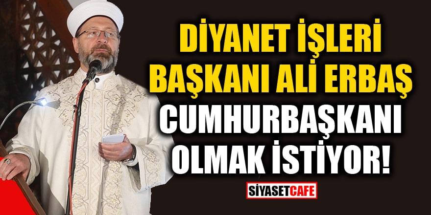 Deniz Zeyrek: Diyanet İşleri Başkanı Ali Erbaş, Cumhurbaşkanı olmak istiyor