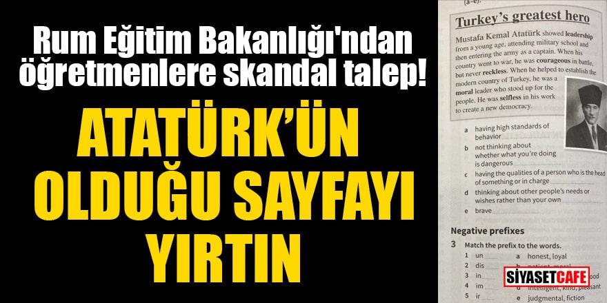 Rum Eğitim Bakanlığı'ndan öğretmenlere skandal talep: Atatürk'ün olduğu sayfayı yırtın