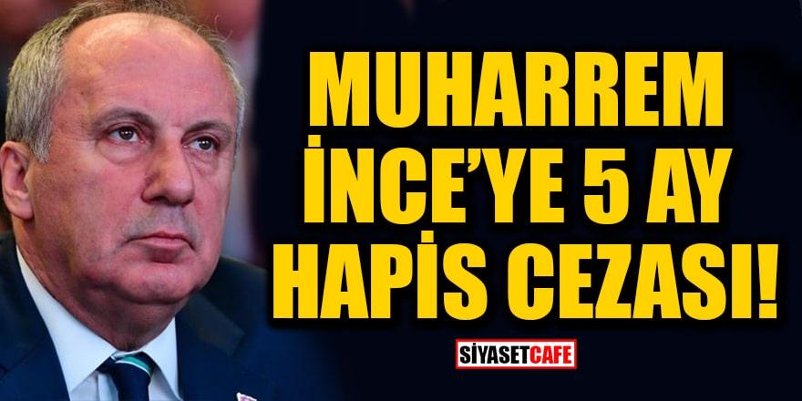 Memleket Partisi Genel Başkanı Muharrem İnce'ye 5 ay hapis cezası verildi
