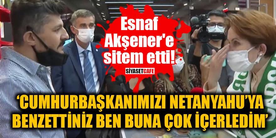 Esnaf, Akşener'e sitem etti: 'Cumhurbaşkanımızı Netanyahu'ya benzettiniz ben buna çok içerledim'