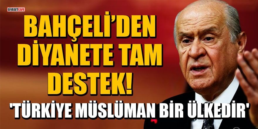Bahçeli'den diyanete tam destek! 'Türkiye Müslüman bir ülkedir'