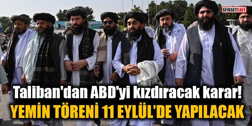 Taliban'dan ABD'yi kızdıracak karar! Yemin töreni 11 Eylül'de yapılacak