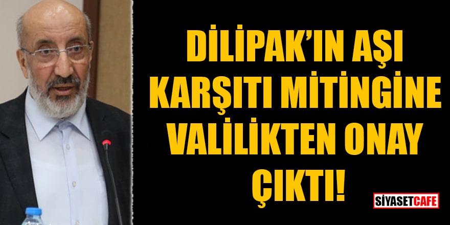 Dilipak'ın aşı karşıtı mitingine İstanbul Valiliği'nden onay çıktı!