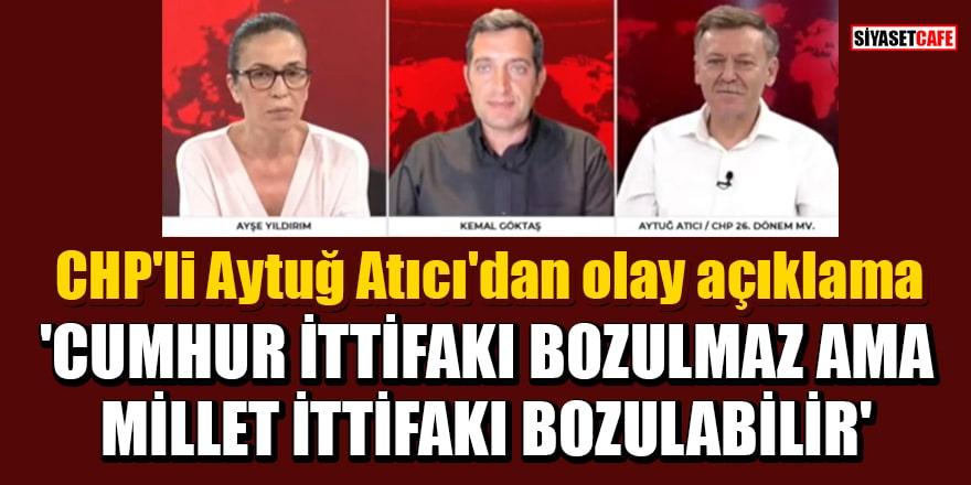 CHP'li Aytuğ Atıcı'dan olay açıklama: 'Cumhur İttifakı bozulmaz ama Millet İttifakı bozulabilir'