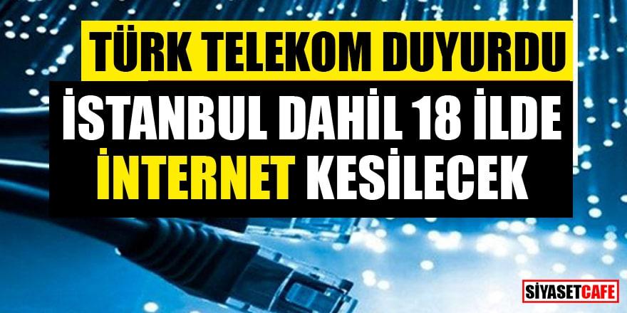 Türk Telekom duyurdu! 18 İlde internet kesintisi yaşanacak