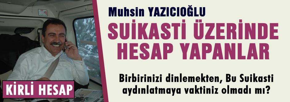 Yazıcıoğlu suikasti üzerinde kirli hesap