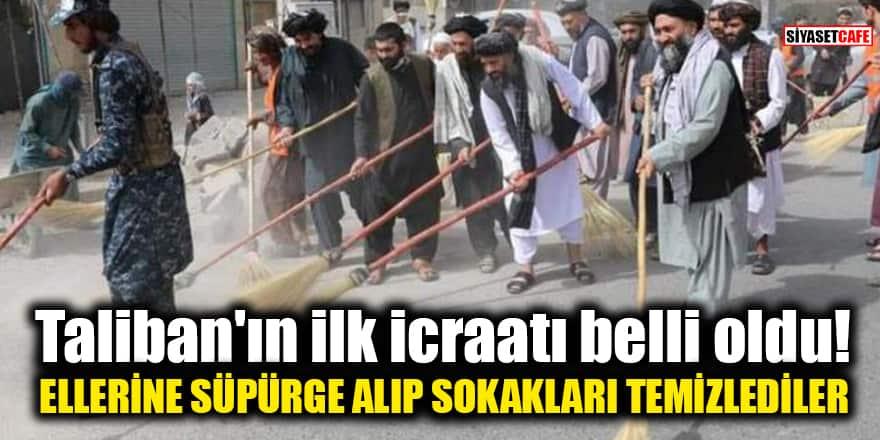 Taliban'ın ilk icraatı belli oldu! Ellerine süpürge alıp sokakları temizlediler