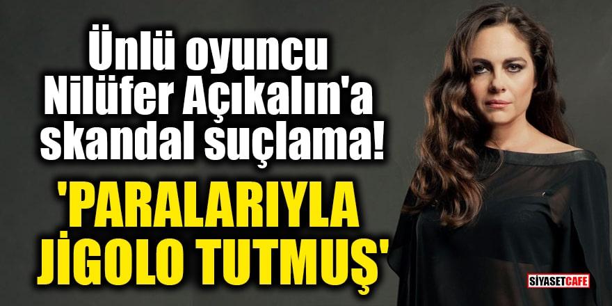 Ünlü oyuncu Nilüfer Açıkalın'a skandal suçlama! 'Paralarıyla jigolo tutmuş'