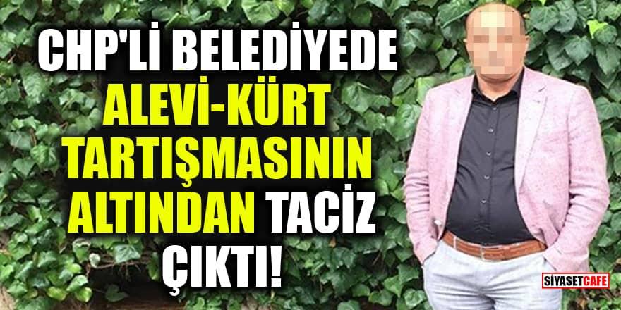 CHP'li belediyede Alevi - Kürt tartışmasının altından taciz çıktı!