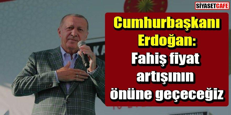 Erdoğan: Fahiş fiyat artışının önüne geçeceğiz