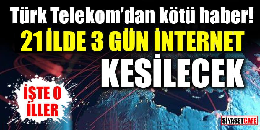 Telekom'dan önemli duyuru: 11-12-13 Eylül 2021'de 21 il ve 31 ilçede internet kesilecek