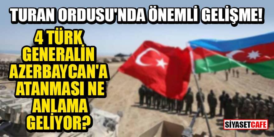 Dört Türk General'in Azerbaycan'a atanması Turan Ordusu'nun temelini oluşturuyor