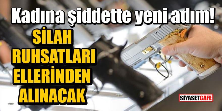 Kadına şiddette yeni adım! Tedbir kararı alınan kişilerin silah ruhsatları ellerinden alınacak