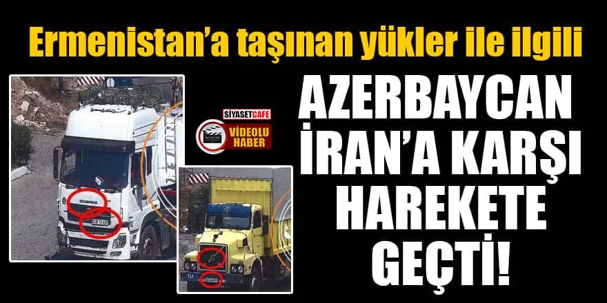 Ermenistan'a taşınan yükler ile ilgili Azerbaycan, İran'a karşı harekete geçti