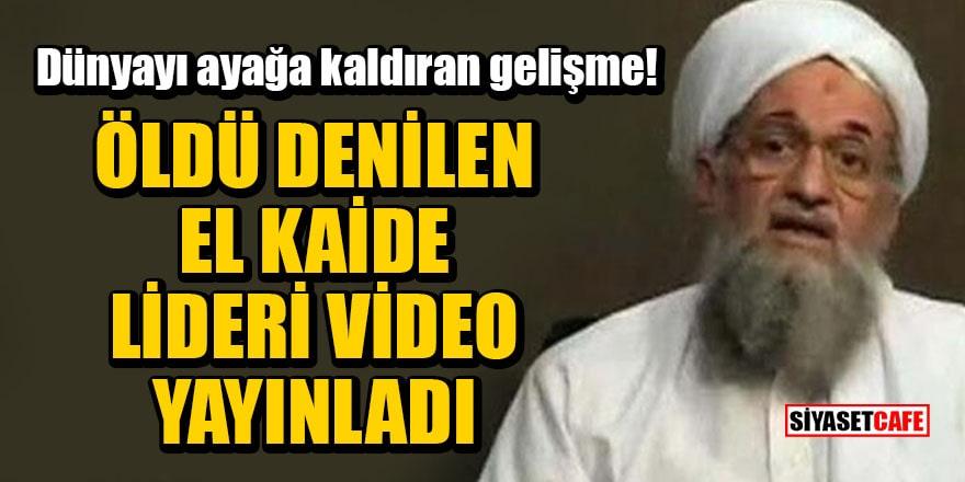 Dünyayı ayağa kaldıran gelişme! Öldü denilen El Kaide lideri video yayınladı