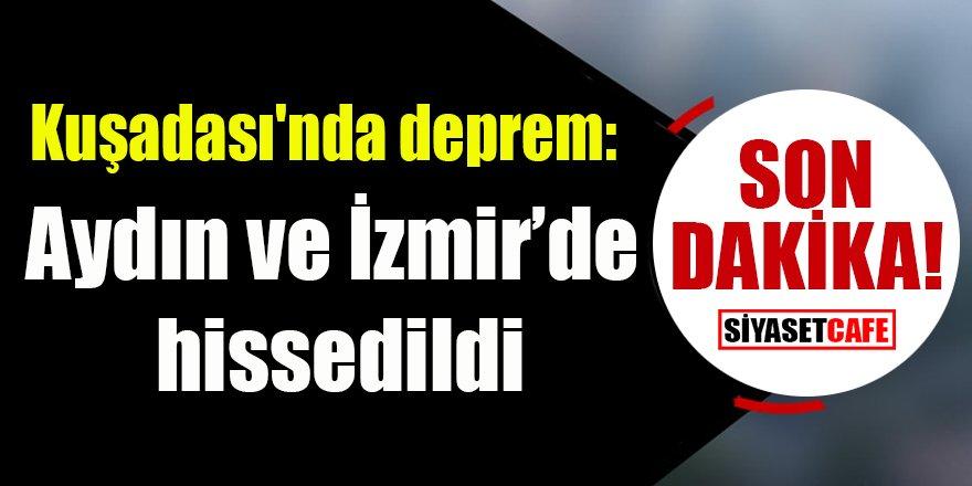 Kuşadası'nda deprem: Aydın ve İzmir'de de hissedildi