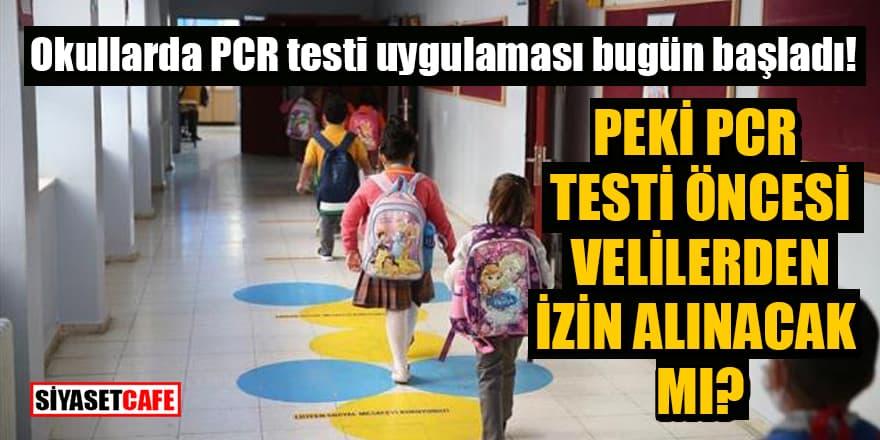 Okullarda PCR testi uygulaması bugün başladı!  Peki PCR testi öncesi velilerden izin alınacak mı?