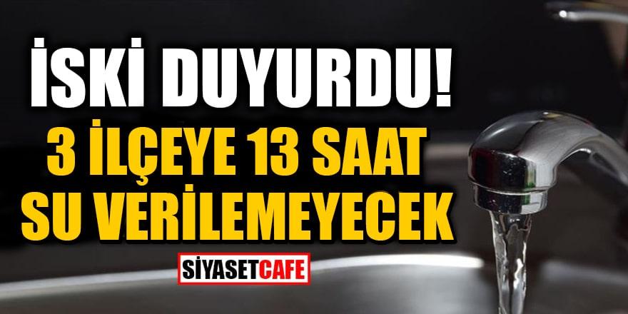 İSKİ duyurdu: İstanbul'da 3 ilçeye 13 saat su verilemeyecek