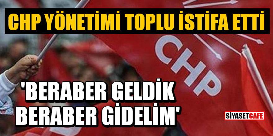 CHP ilçe yönetimi toplu olarak istifa etti! 'Beraber geldik, beraber gidelim'