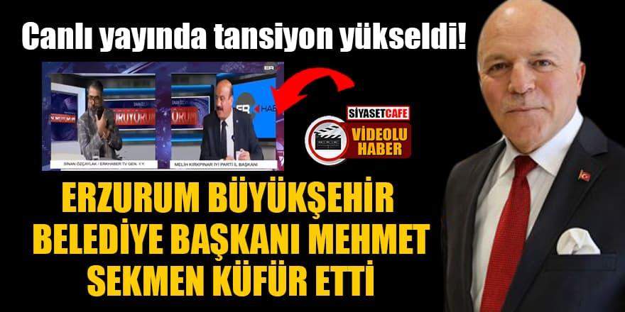 Canlı yayında tansiyon yükseldi! Erzurum Büyükşehir Belediye Başkanı Mehmet Sekmen küfür etti