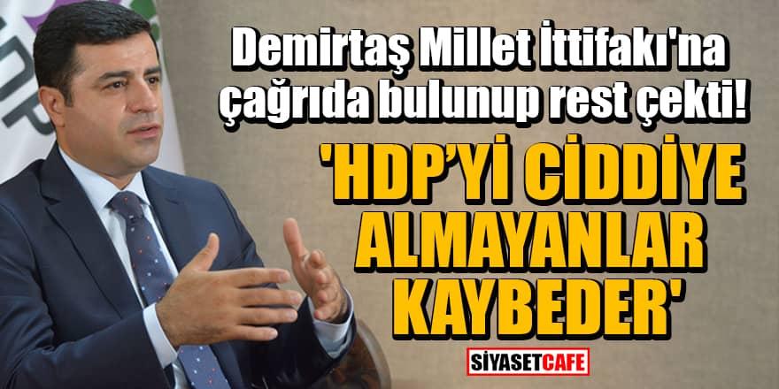 Demirtaş, Millet İttifakı'na çağrıda bulunup rest çekti! 'HDP'yi ciddiye almayanlar kaybeder'