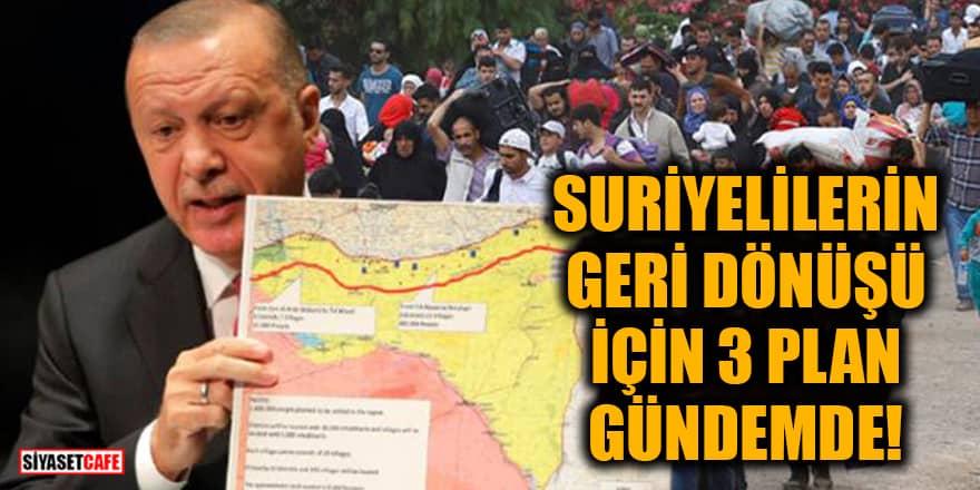 Suriyelilerin geri dönüşü için 3 plan gündemde!