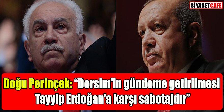 """Doğu Perinçek: """"Dersim'in gündeme getirilmesi Tayyip Erdoğan'a karşı sabotajdır"""""""